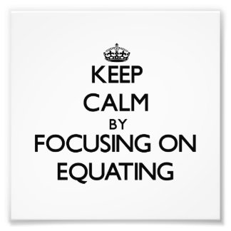Keep Calm by focusing on EQUATING Photo