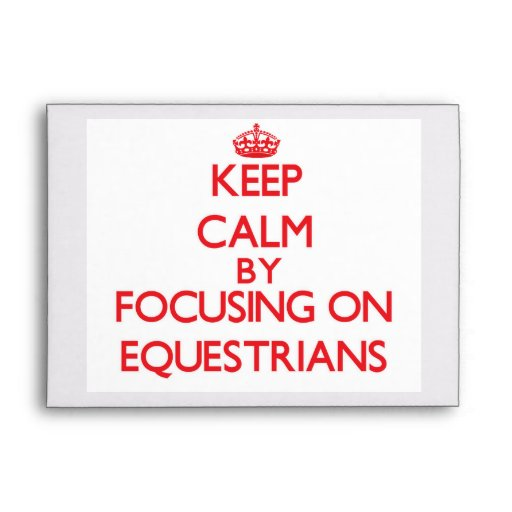 Keep Calm by focusing on EQUESTRIANS Envelopes