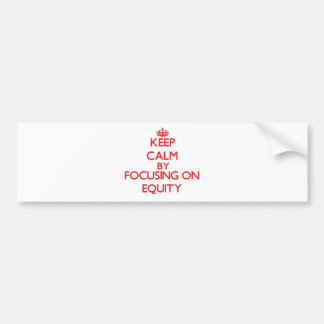Keep Calm by focusing on EQUITY Bumper Sticker