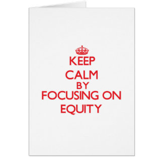 Keep Calm by focusing on EQUITY Greeting Cards