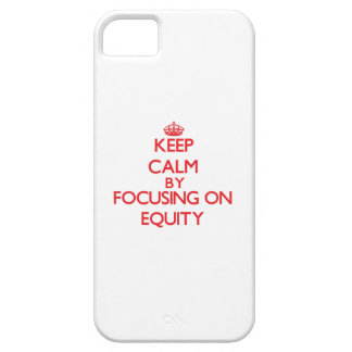 Keep Calm by focusing on EQUITY iPhone 5/5S Covers