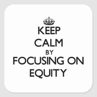 Keep Calm by focusing on EQUITY Stickers