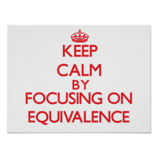Keep Calm by focusing on EQUIVALENCE Posters