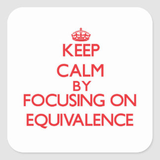 Keep Calm by focusing on EQUIVALENCE Square Sticker