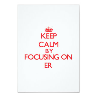 Keep Calm by focusing on ER 3.5x5 Paper Invitation Card