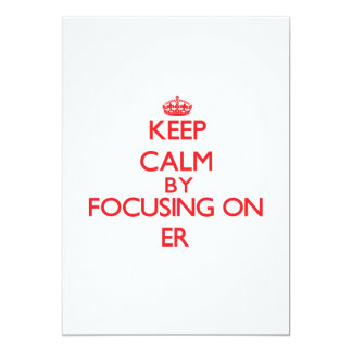Keep Calm by focusing on ER 5x7 Paper Invitation Card