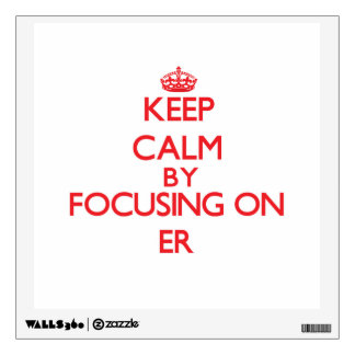 Keep Calm by focusing on ER Wall Decals