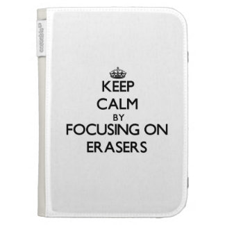 Keep Calm by focusing on ERASERS Kindle 3 Cover