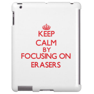 Keep Calm by focusing on ERASERS