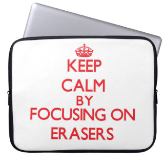 Keep Calm by focusing on ERASERS Computer Sleeves