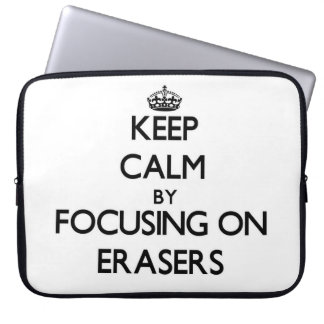 Keep Calm by focusing on ERASERS Computer Sleeve