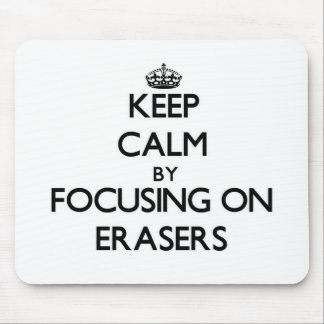 Keep Calm by focusing on ERASERS Mousepad