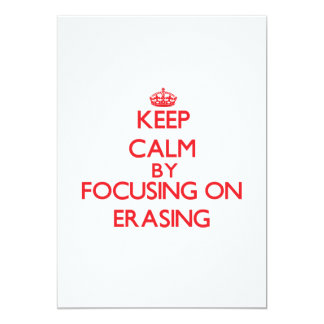 Keep Calm by focusing on ERASING 5x7 Paper Invitation Card
