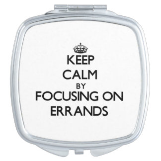 Keep Calm by focusing on ERRANDS Mirrors For Makeup