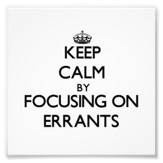 Keep Calm by focusing on ERRANTS Art Photo