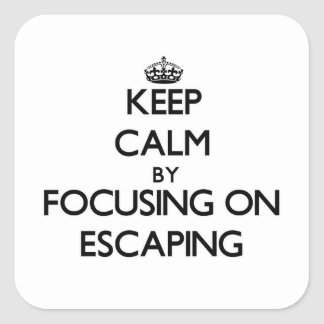 Keep Calm by focusing on ESCAPING Square Stickers