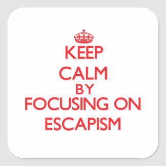 Keep Calm by focusing on ESCAPISM Square Stickers