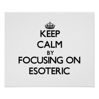 Keep Calm by focusing on ESOTERIC Posters