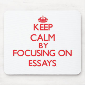 Keep Calm by focusing on ESSAYS Mouse Pad