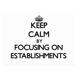 Keep Calm by focusing on ESTABLISHMENTS Postcard