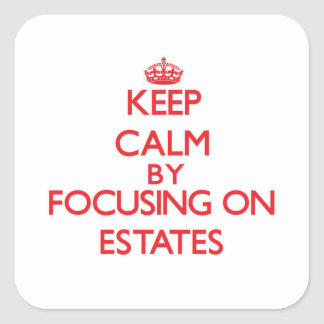 Keep Calm by focusing on ESTATES Square Stickers