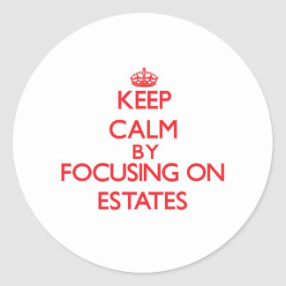 Keep Calm by focusing on ESTATES Round Stickers
