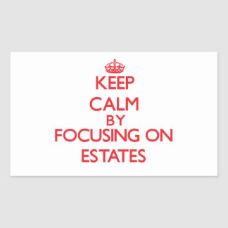 Keep Calm by focusing on ESTATES Rectangle Sticker