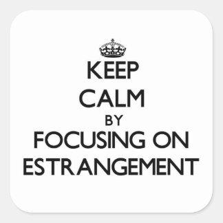 Keep Calm by focusing on ESTRANGEMENT Square Sticker