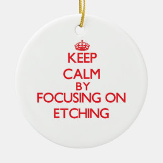 Keep Calm by focusing on ETCHING Christmas Ornaments