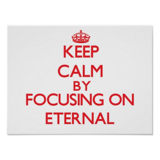 Keep Calm by focusing on ETERNAL Poster