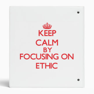 Keep Calm by focusing on ETHIC 3 Ring Binder