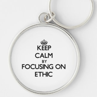 Keep Calm by focusing on ETHIC Key Chain