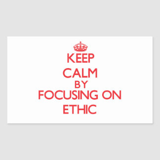 Keep Calm by focusing on ETHIC Rectangle Stickers