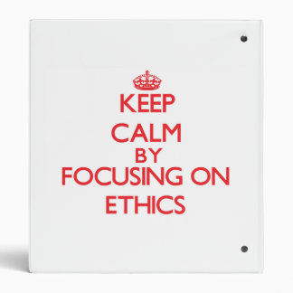 Keep Calm by focusing on ETHICS 3 Ring Binder