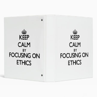 Keep Calm by focusing on ETHICS 3 Ring Binders