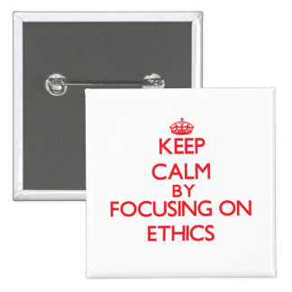 Keep Calm by focusing on ETHICS Pinback Button