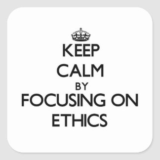 Keep Calm by focusing on ETHICS Square Sticker