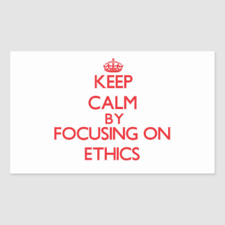 Keep Calm by focusing on ETHICS Sticker