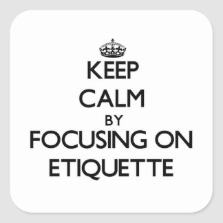 Keep Calm by focusing on ETIQUETTE Square Sticker