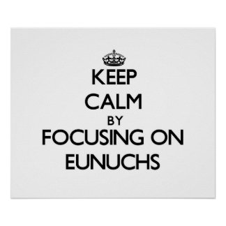 Keep Calm by focusing on EUNUCHS Posters