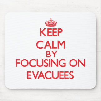 Keep Calm by focusing on EVACUEES Mouse Pads