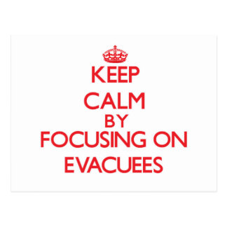 Keep Calm by focusing on EVACUEES Post Card