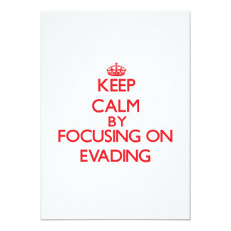 Keep Calm by focusing on EVADING 5x7 Paper Invitation Card