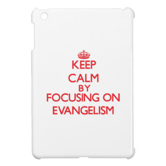 Keep Calm by focusing on EVANGELISM Cover For The iPad Mini
