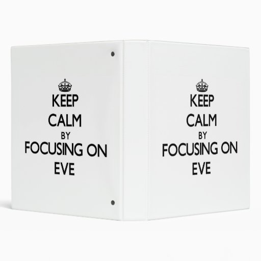 Keep Calm by focusing on EVE 3 Ring Binders