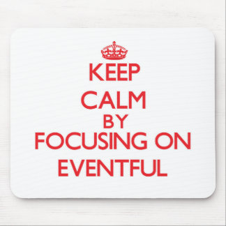 Keep Calm by focusing on EVENTFUL Mouse Pads
