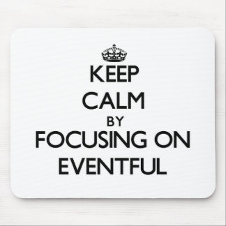 Keep Calm by focusing on EVENTFUL Mousepad