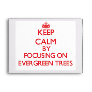 Keep Calm by focusing on EVERGREEN TREES Envelope