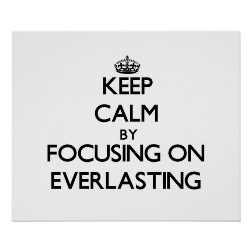 Keep Calm by focusing on EVERLASTING Print