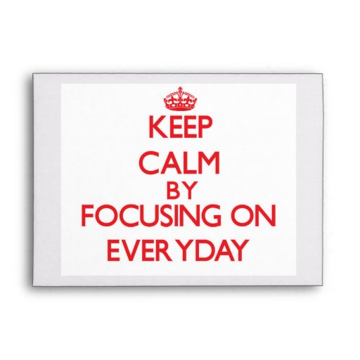 Keep Calm by focusing on EVERYDAY Envelopes